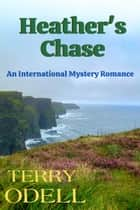 Heather's Chase - An International Mystery Romance ebook by