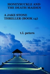 Honeysuckle And The Death Maiden, A Jake Stone Thriller (Book 14) ebook by T.L. Peters
