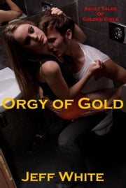 Orgy of Gold ebook by Jeff White