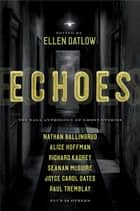 Echoes - The Saga Anthology of Ghost Stories ebook by Ellen Datlow, Ellen Datlow, Dale Bailey,...