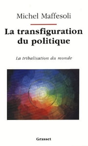 La transfiguration du politique ebook by Michel Maffesoli