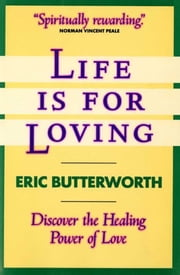 Life Is for Loving ebook by Eric Butterworth