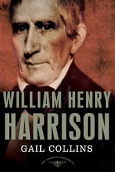 William Henry Harrison - The American Presidents Series: The 9th President,1841 ebook by Gail Collins