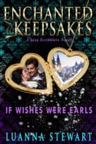 If Wishes Were Earls - Enchanted Keepsakes ebook by Luanna Stewart