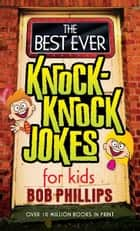 The Best Ever Knock-Knock Jokes for Kids ebook by Bob Phillips