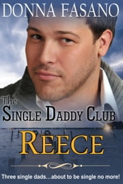 The Single Daddy Club: Reece, Book 3 ebook by Donna Fasano