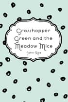 Grasshopper Green and the Meadow Mice ebook by John Rae