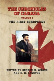 THE CHRONICLES OF CANADA: Volume I - The First Europeans ebook by George M. Wrong and H. H. Langton