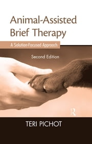 Animal-Assisted Brief Therapy, Second Edition - A Solution-Focused Approach ebook by Teri Pichot