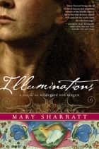 Illuminations - A Novel of Hildegard von Bingen ebook by Mary Sharratt