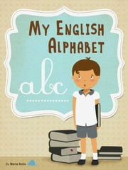 My English Alphabet (A fun and educational guide for first time readers) ebook by Maria Solis