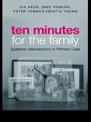 Ten Minutes for the Family - Systemic Interventions in Primary Care ebook by Eia Asen,Dave Tomson,Venetia Young,Peter Tomson