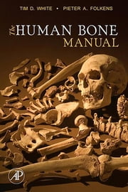 The Human Bone Manual ebook by Tim D. White,Pieter A. Folkens