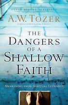 The Dangers of a Shallow Faith - Awakening from Spiritual Lethargy ebook by A.W. Tozer, James L. Snyder, Gary Wilkerson