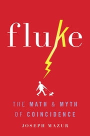 Fluke - The Math and Myth of Coincidence ebook by Joseph Mazur