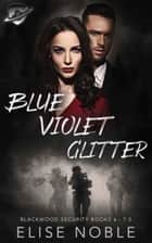 Blue - Violet - Glitter - Blackwood Security Books 6 - 7.5 ebook by Elise Noble