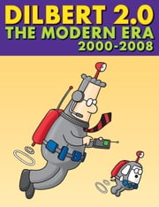Dilbert 2.0: The Modern Era: 2001 TO 2008 - 2001 TO 2008 ebook by Scott Adams