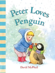 Peter Loves Penguin ebook by David McPhail