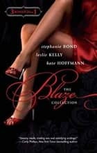 The Blaze Collection ebook by Stephanie Bond,Leslie Kelly,Kate Hoffmann