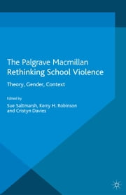 Rethinking School Violence - Theory, Gender, Context ebook by S. Saltmarsh,K. Robinson,C. Davies