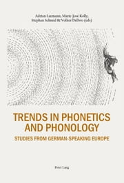 Trends in Phonetics and Phonology ebook by Adrian Leemann,Marie-José Kolly,Stephan Schmid,Volker Dellwo