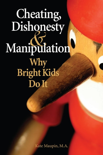 Cheating, Dishonesty, and Manipulation - Why Bright Kids Do It ebook by Kate Maupin