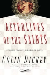 Afterlives of the Saints ebook by Colin Dickey