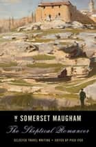 The Skeptical Romancer - Selected Travel Writing ebook by W. Somerset Maugham