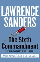 The Sixth Commandment ebook by Lawrence Sanders