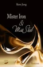 Mister Iron und Miss Steel ebook by Kera Jung