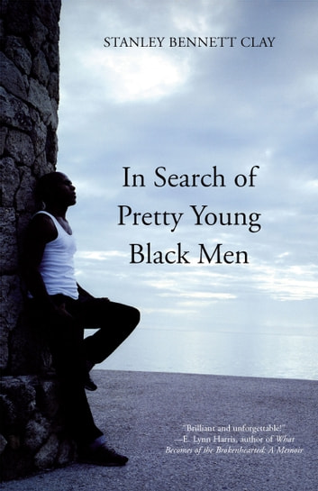 In Search of Pretty Young Black Men - A Novel ebook by Stanley Bennett Clay