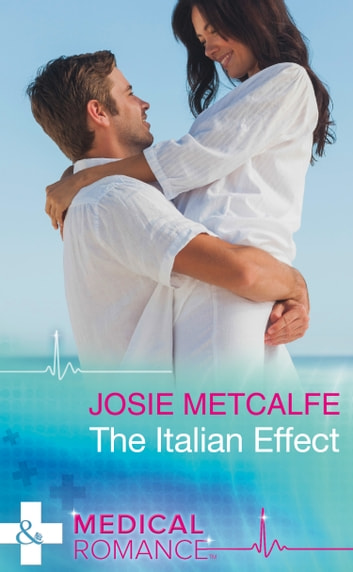 The Italian Effect (Mills & Boon Medical) ebook by Josie Metcalfe