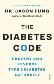 The Diabetes Code - prevent and reverse type 2 diabetes naturally ebook by Dr Jason Fung, Nina Teicholz