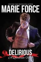 Delirious, Quantum Series, Book 6 ebook by Marie Force