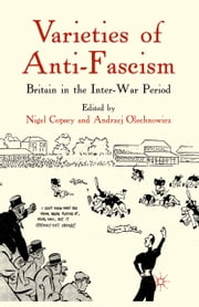 Varieties of Anti-Fascism - Britain in the Inter-War Period ebook by N. Copsey, A. Olechnowicz
