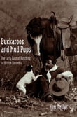 Buckaroos and Mud Pups: The Early Days of Ranching in British Columbia