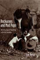 Buckaroos and Mud Pups: The Early Days of Ranching in British Columbia ebook by Ken Mather