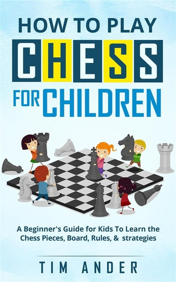 How to play chess for children ebook by tim ander 9781641868310 how to play chess for children a beginners guide for kids to learn the chess fandeluxe Images
