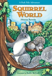 Squirrel World - A Park Pals Adventure ebook by Johanna Hurwitz