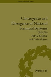 Convergence and Divergence of National Financial Systems - Evidence from the Gold Standards, 1871-1971 ebook by Anders Ogren
