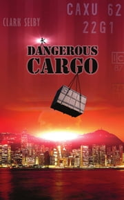 Dangerous Cargo ebook by Clark Selby