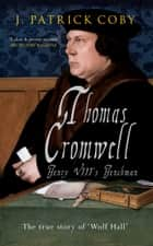 Thomas Cromwell - The True Story of 'Wolf Hall' ebook by
