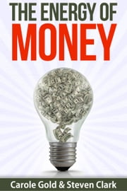 The Energy of Money ebook by Carole Gold,Steven Clark