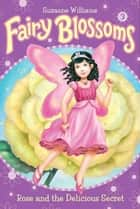 Fairy Blossoms #3: Rose and the Delicious Secret ebook by Suzanne Williams, Fiona Sansom