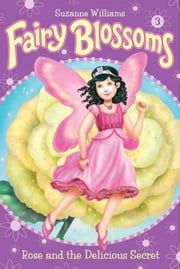 Fairy Blossoms #3: Rose and the Delicious Secret ebook by Suzanne Williams,Fiona Sansom