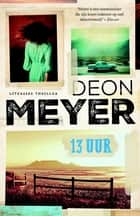 13 uur ebook by Deon Meyer, Martine Vosmaer, Karina van Santen