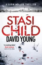 Stasi Child - The award-winning Cold War crime thriller ebook by David Young