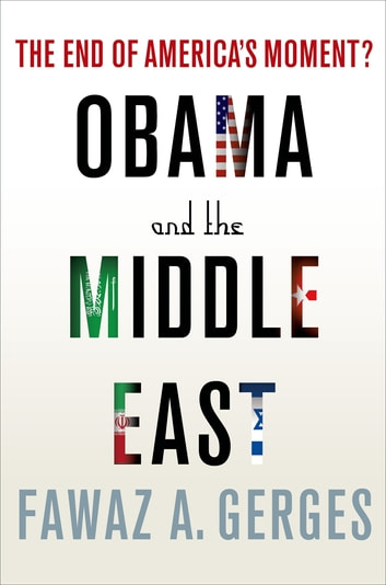 Obama and the Middle East - The End of America's Moment? ebook by Fawaz A. Gerges