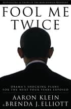 Fool Me Twice - Obama's Shocking Plans for the Next Four Years Exposed ebook by Aaron Klein, Brenda J. Elliot