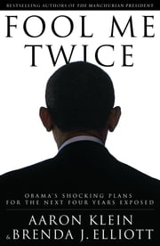 Fool Me Twice - Obama's Shocking Plans for the Next Four Years Exposed ebook by Aaron Klein,Brenda J. Elliot